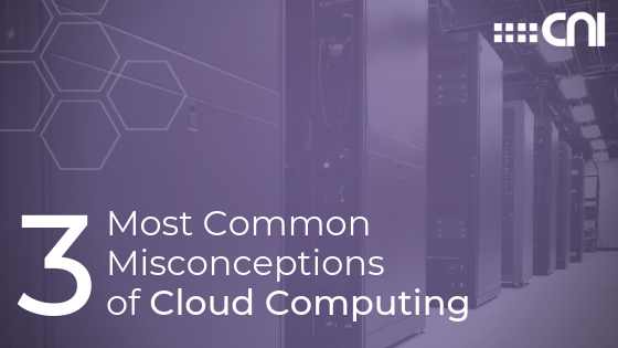 3 Most Common Cloud Computing Misconceptions - Creative Network Innovations - Blog Image