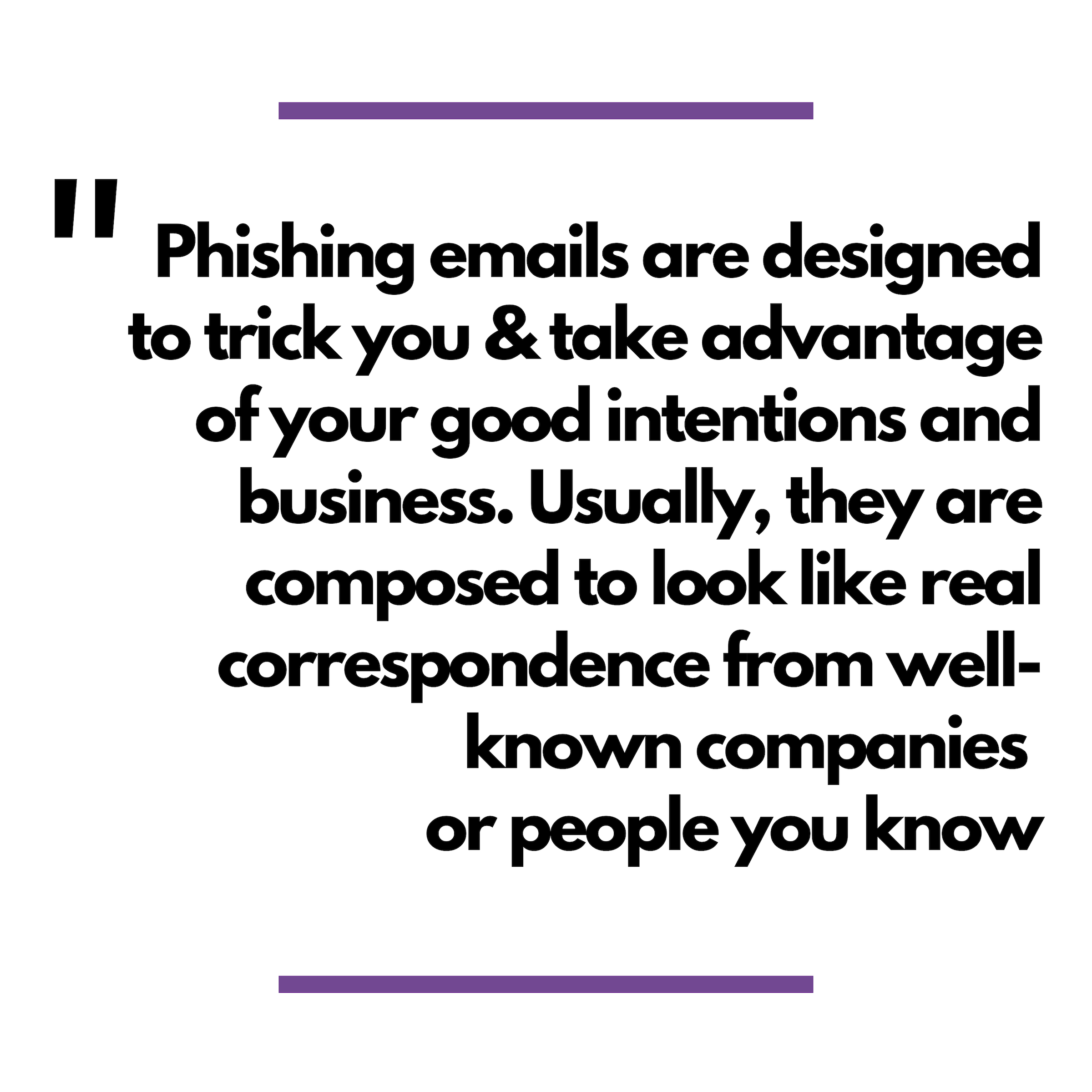 Phishing emails are designed to trick you.
