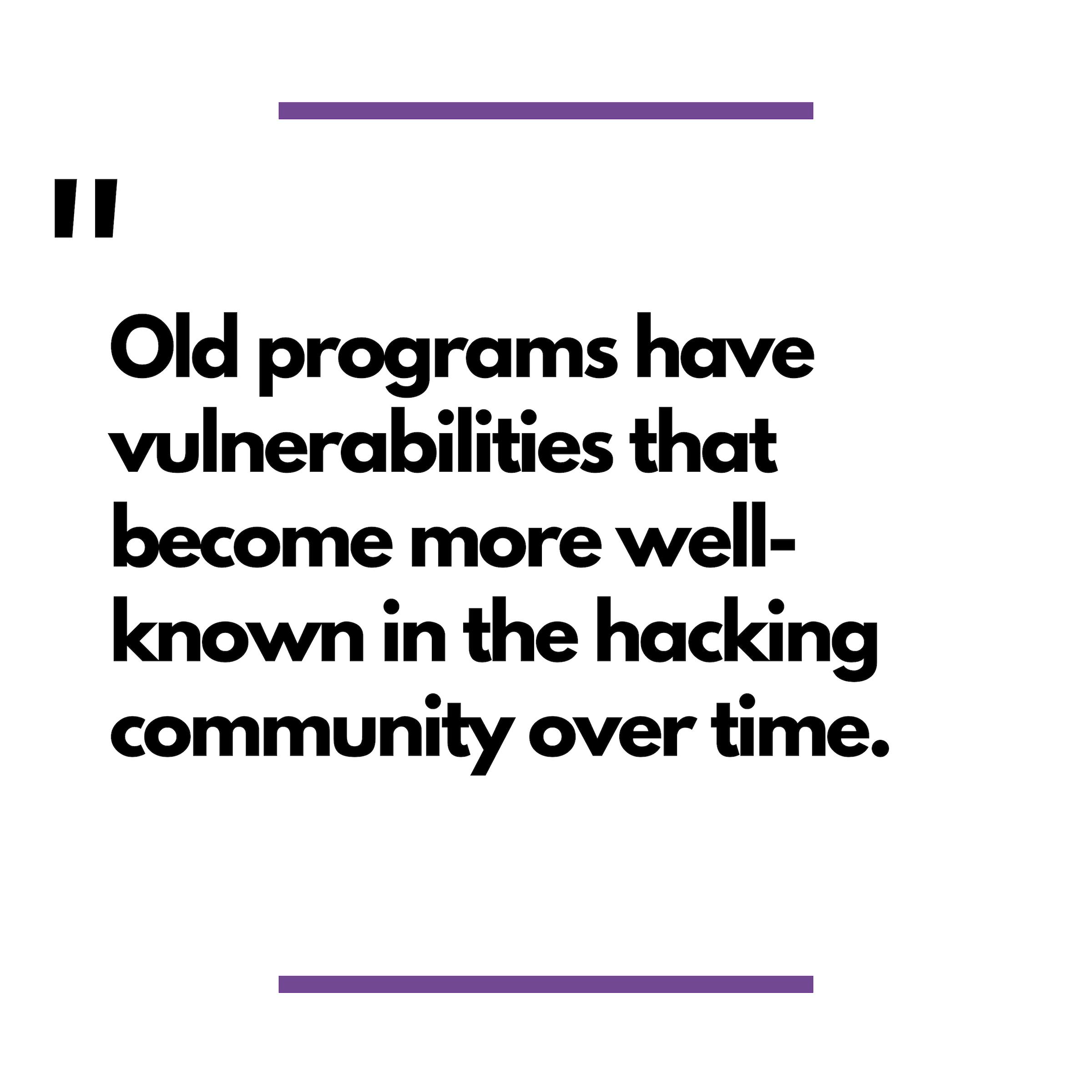 Old Programs Have Vulnerabilties.