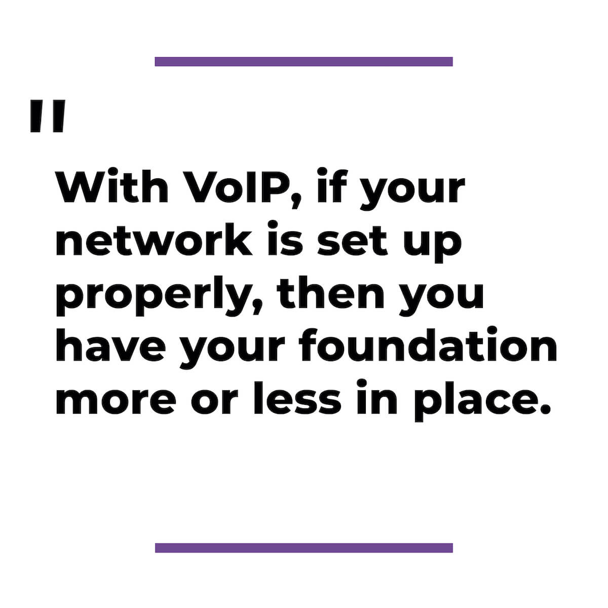 With Voip, all you need is a strong network